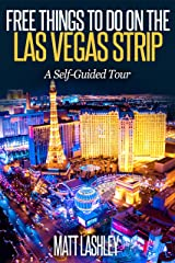 Free Things To Do on the Las Vegas Strip: A Self-Guided Tour Kindle Edition
