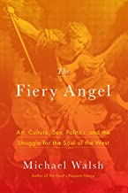 The Fiery Angel: Art, Culture, Sex, Politics, and the Struggle for the Soul of the West (English Edition)