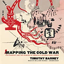 Mapping the Cold War: Cartography and the Framing of America's International Power