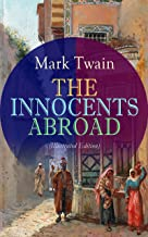THE INNOCENTS ABROAD (Illustrated Edition): The Great Pleasure Excursion through the Europe and Holy Land, With Author's Autobiography