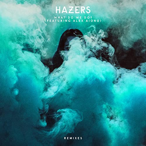 What Do We Do Feat Alex Aiono Remixes By Hazers On Amazon Music Amazon Com