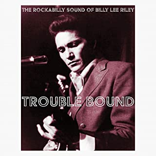 Trouble Bound - The Rockabilly Sound of Billy Lee Riley