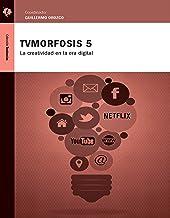 TVMorfosis 5: La creatividad en la era digital