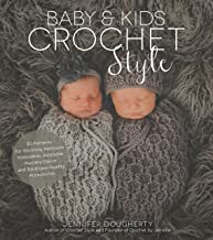 Baby & Kids Crochet Style: 30 Patterns for Stunning Heirloom Keepsakes, Adorable..