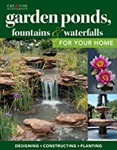 Garden Ponds, Fountains & Waterfalls for Your Home: Designing, Constructing, Planting (Creative Homeowner) Step-by-Step Se...