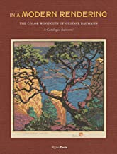 In a Modern Rendering: The Color Woodcuts of Gustave Baumann: A Catalogue Raisonné