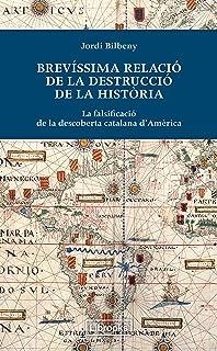 Brevíssima relació de la destrucció de la història: La falsificació de la descoberta catalana d'Amèrica (Inedita) (Catalan...