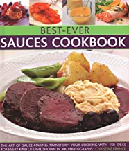 Best-Ever Sauces Cookbook: The art of sauce making: transform your cooking with 150 ideas for every kind of dish, shown in 300 photographs