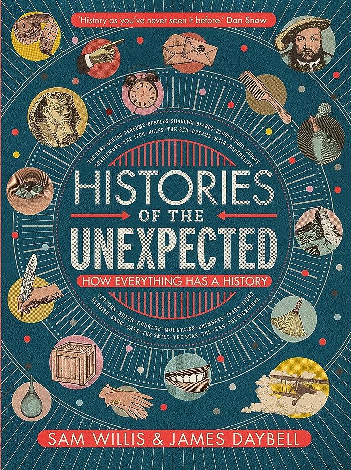 非互換時期尚早まだHistories of the Unexpected: How Everything Has a History (English Edition)
