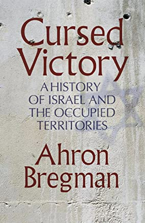 Cursed Victory: A History of Israel and the Occupied Territories (English Edition)