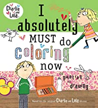 I Absolutely Must Do Coloring Now or Painting or Drawing (Charlie & Lola) [Idioma Inglés]