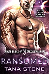 Ransomed: A Sci-Fi Alien Warrior Romance (Tribute Brides of the Drexian Warriors Book 4) Kindle Edition