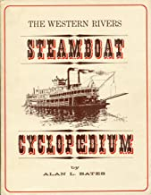 The western rivers steamboat cyclopoedium;: Or, American riverboat; structure & detail, salted with lore; with a nod to th...