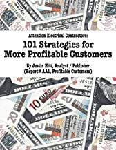 101 Strategies for More Profitable Customers: How Electrical Contractors Can Have An Unlimited Supply of Profitable Customers