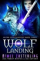 Wolf Landing (Alpha Underground Book 3) Kindle Edition