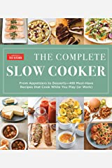 The Complete Slow Cooker: From Appetizers to Desserts - 400 Must-Have Recipes That Cook While You Play (or Work) (The Complete ATK Cookbook Series) Kindle Edition
