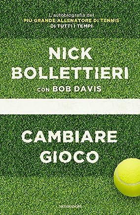 Cambiare gioco: Lautobiografia del più grande allenatore di tennis di tutti i tempi