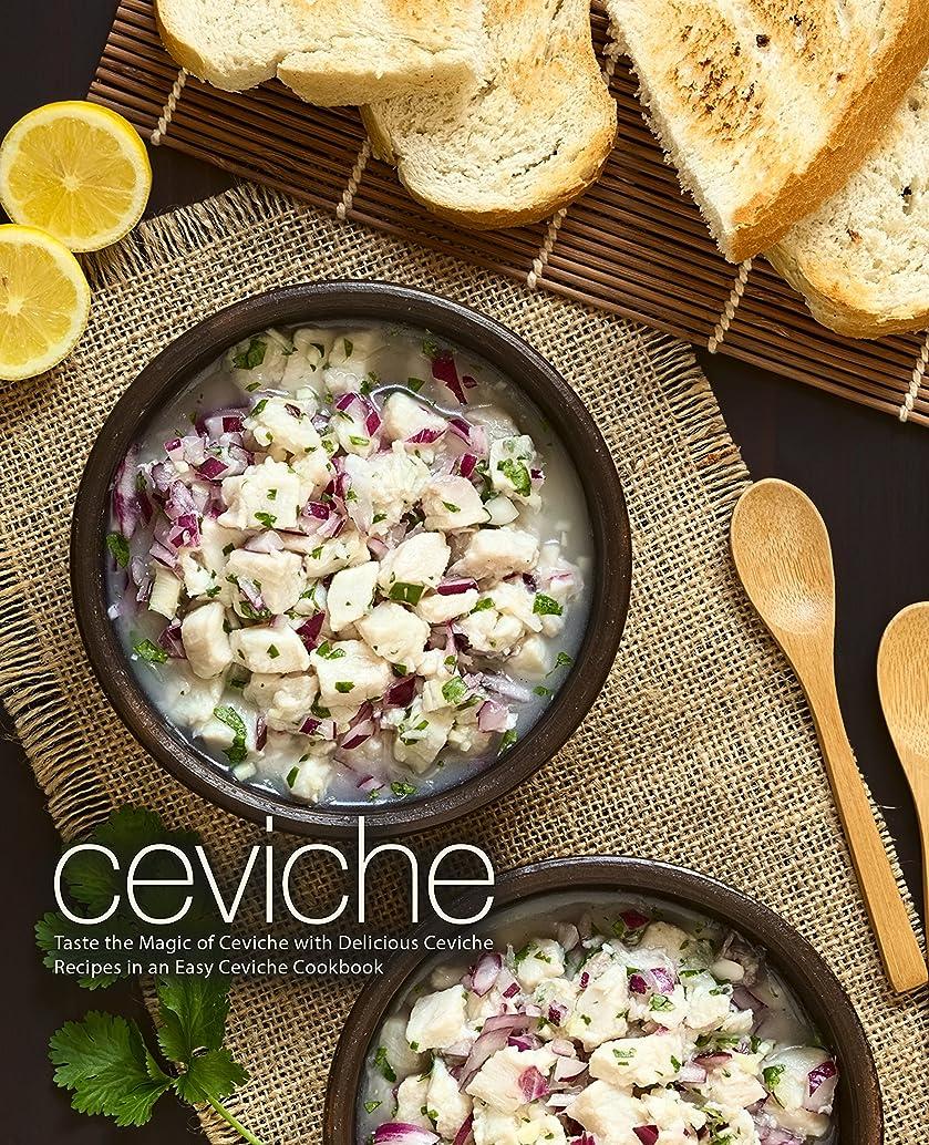 ジャズ列車うんざりCeviche: Taste the Magic of Ceviche with Delicious Ceviche Recipes in an Easy Ceviche Cookbook (English Edition)