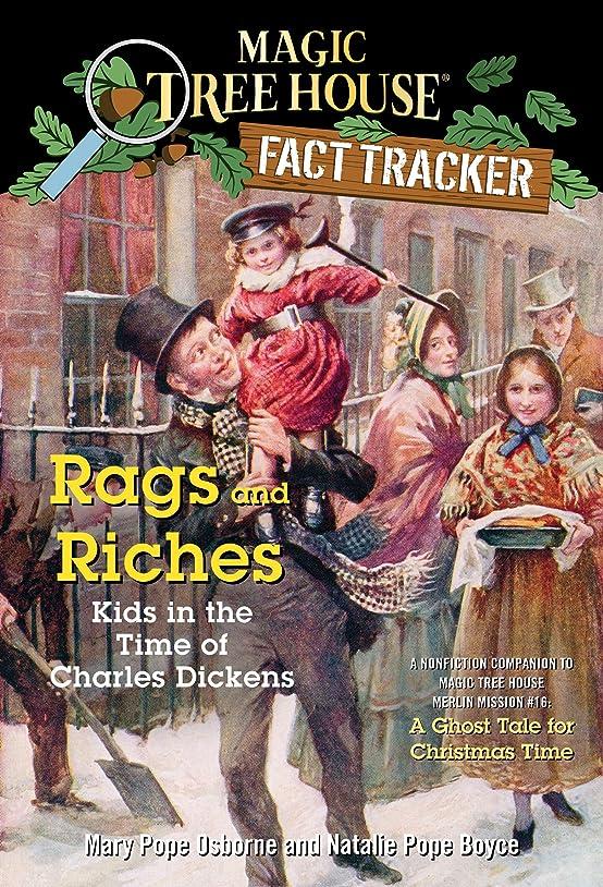確執灌漑主要なRags and Riches: Kids in the Time of Charles Dickens: A Nonfiction Companion to Magic Tree House Merlin Mission #16: A Ghost Tale for Christmas Time (Magic ... Fact Trekker Book 22) (English Edition)