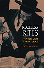 Reckless Rites: Purim and the Legacy of Jewish Violence (Jews, Christians, and Muslims from the Ancient to the Modern World)