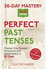 30-Day Mastery: Perfect Past Tenses: Master the Passato Prossimo and Imperfetto in 30 Days (30-Day Mastery | Italian Edition) Kindle Edition