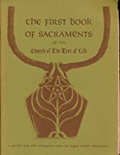 The First Book of Sacraments of the Church of the Tree of Lif: A Guide for the Religious Use of Legal Mind Alterants