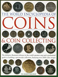 The World Encyclopedia of Coins and Coin Collecting: The Definitive Illustrated Reference to the World's Greatest Coins and a Professional Guide to ... Collection, Featuring over 3000 Color Images