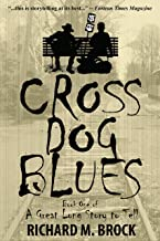 CROSS DOG BLUES: A Novel (A Great Long Story to Tell Book 1)