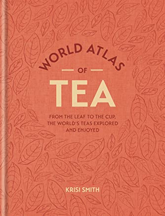 World Atlas of Tea: From the leaf to the cup, the world's teas explored and enjoyed (English Edition)