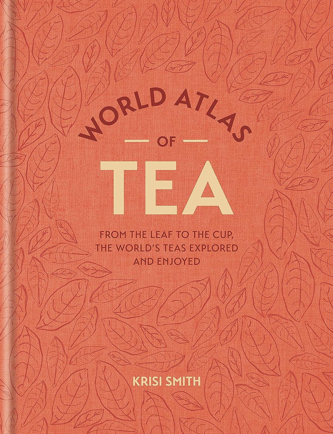 軽蔑するムスタチオようこそWorld Atlas of Tea: From the leaf to the cup, the world's teas explored and enjoyed (English Edition)