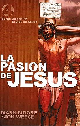 La pasión de Jesús (Un año en la vida de Cristo nº 4) (Spanish Edition)