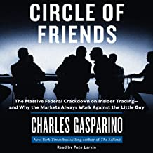 Circle of Friends: The Massive Federal Crackdown on Inside Trading - and Why the Markets Always Work Against the Little Guy