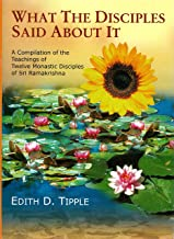 What The Disciples Said About It - A Compilation of the Teachings of Twelve Monastic Disciples of Sri Ramakrishna