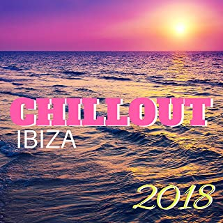 Chillout Ibiza 2018 - Chillout Mix for Lounge Music Cafe and Summer Party