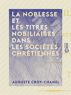 La Noblesse et les titres nobiliaires dans les sociétés chrétiennes (French Edition)