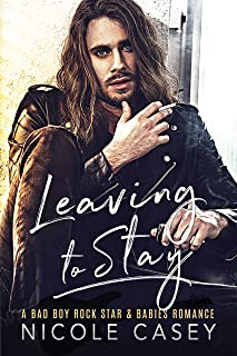 Leaving to Stay: A Bad Boy Rock Star Babies Romance (Baby Fever Book 1)