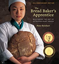 The Bread Baker's Apprentice, 15th Anniversary Edition: Mastering the Art of Extraordinary Bread [A Baking Book]