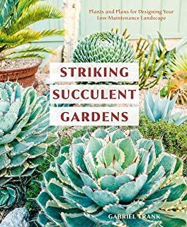 Striking Succulent Gardens: Plants and Plans for Designing Your Low-Maintenance Landscape (A Gardening Book)