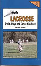 Youth Lacrosse Drills, Plays, and Games Handbook (Youth Drills and Plays Series 3 Book 6 1)