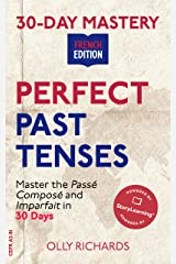 30-Day Mastery: Perfect Past Tenses : Master the Passé Composé and Imparfait in 30 Days (30-Day Mastery | French Edition) Kindle Edition