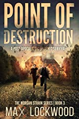 Point Of Destruction: A Post-Apocalyptic Epidemic Survival (The Morgan Strain Series Book 3) Kindle Edition