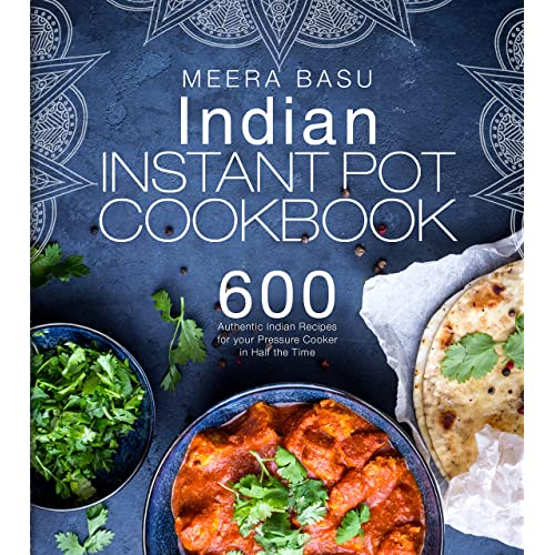 Indian Instant Pot Cookbook: 600 Authentic Indian Recipes for your Pressure Cooker in Half the Time (Taste of India Series)
