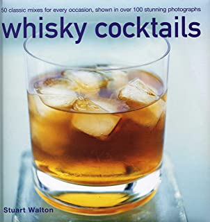 Whisky Cocktails: 50 Classic Mixes for Every Occasion, Shown in Over 100 Stunning Photographs: 50 Classic Mixes for Every Occasion, Shown in 100 Stunning Photographs