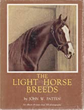 The Light Horse Breeds: Their Origin, Characteristics, and Principal Uses--An Album of More Than 300 Photographs