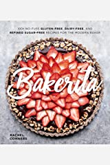 Bakerita: 100+ No-Fuss Gluten-Free, Dairy-Free, and Refined Sugar-Free Recipes for the Modern Baker Kindle Edition