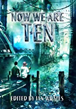 Now We Are Ten: Celebrating the First Ten Years of  NewCon Press (English Edition)