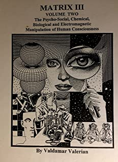 Matrix III, Volume Two: The Psycho-Social, Chemical, Biological and Electromagnetic Manipulation of Human Consciousness [3, Vol. 2]