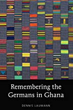 Remembering the Germans in Ghana (American University Studies Book 209)
