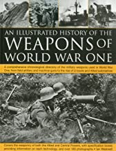 The Illustrated History of the Weapons of World War One: A comprehensive chronological directory of the military weapons used in World War I, from ... to the rise of U-boats and Allied submarines