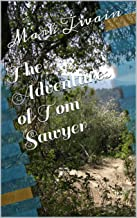 The Adventures of Tom Sawyer (Illustrated) (Tom Sawyer and Huckleberry Finn Series Book 1)
